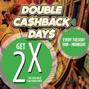 Double Cashback Days <br> Every Tuesday
